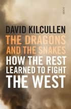The Dragons and the Snakes - how the Rest learned to fight the West ebook by