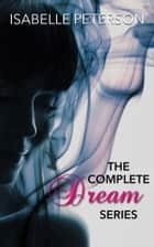 The Complete Dream Series ebook by Isabelle Peterson