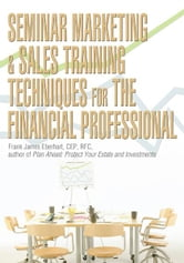 Seminar Marketing & Sales Training Techniques for the Financial Professional ebook by Frank Eberhart