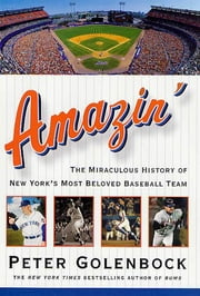 Amazin' - The Miraculous History of New York's Most Beloved Baseball Team ebook by Peter Golenbock