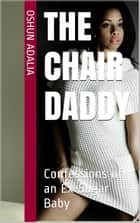 Confessions of a Sugar Baby: The Chair Daddy ebook by Oshun Adaila