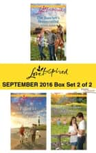 Harlequin Love Inspired September 2016 - Box Set 2 of 2 - An Anthology ebook by Arlene James, Lisa Carter, Kat Brookes