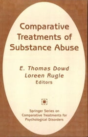 Comparative Treatments of Substance Abuse ebook by Dowd, E. Thomas, PhD, ABPP