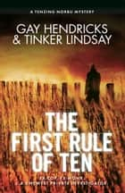 The First Rule of Ten - A Tenzing Norbu Mystery eBook by Gay Hendricks, Tinker Lindsay