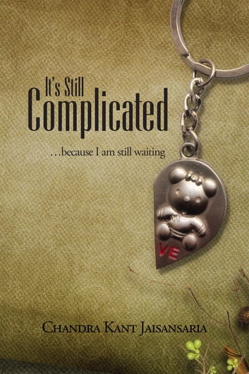 It's Still Complicated - …because I am still waiting ebook by Chandra Kant Jaisansaria