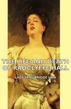 The Life and Death of Radclyffe Hall ebook by
