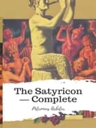 The Satyricon — Complete eBook by Petronius Arbiter