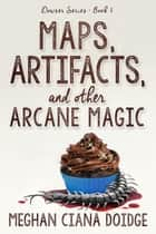 Maps, Artifacts, and Other Arcane Magic ebook de Meghan Ciana Doidge