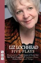Liz Lochhead Five Plays (NHB Modern Plays) ebook by Liz Lochhead