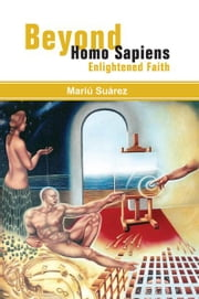Beyond Homo Sapiens - Enlightened Faith ebook by Mariú Suárez