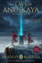 The Lays of Anuskaya Omnibus Edition - The Lays of Anuskaya ebook by