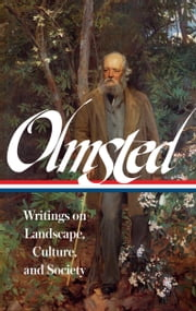 Frederick Law Olmsted: Writings on Landscape, Culture, and Society ebook by Frederick Law Olmsted, Charles Beveridge