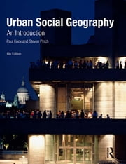 Urban Social Geography - An Introduction ebook by Paul Knox,Steven Pinch