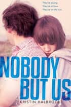 Nobody but Us ebook by Kristin Halbrook