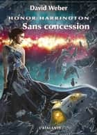 Sans concession - Honor Harrington, T14 ebook by Michel Pagel, David Weber