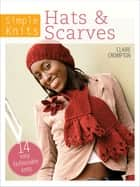 Simple Knits: Hats & Scarves - 14 Easy Fashionable Knits ebook by Claire Crompton