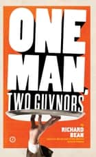 One Man, Two Guvnors (Broadway Edition) ebook by Richard Bean