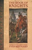 The Book of Knights ebook by Yves Meynard