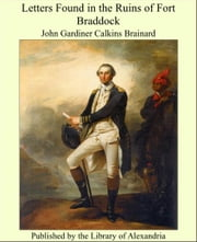 Letters Found in the Ruins of Fort Braddock ebook by John Gardiner Calkins Brainard