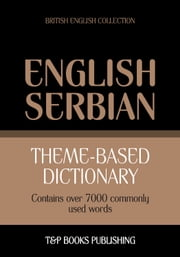 Theme-based dictionary British English-Serbian - 7000 words ebook by Andrey Taranov