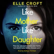 Like Mother, Like Daughter - A gripping and twisty psychological thriller exploring who your family really are audiobook by Elle Croft