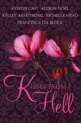 Kisses from Hell ebook by Kristin Cast,Richelle Mead,Kelley Armstrong,Alyson Noel,Francesca Lia Block