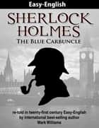 Sherlock Holmes re-told in twenty-first century Easy-English : The Blue Carbuncle ebook by Mark Williams