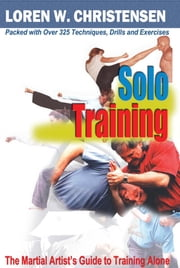Solo Training - The Martial Artist's Guide to Training Alone ebook by Loren W. Christensen