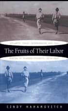 The Fruits of Their Labor ebook by Cindy Hahamovitch