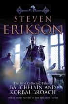 The Tales Of Bauchelain and Korbal Broach, Vol 1 ebook by Steven Erikson