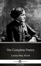 The Complete Poetry by Louisa May Alcott (Illustrated) ebook by Louisa May Alcott, Delphi Classics