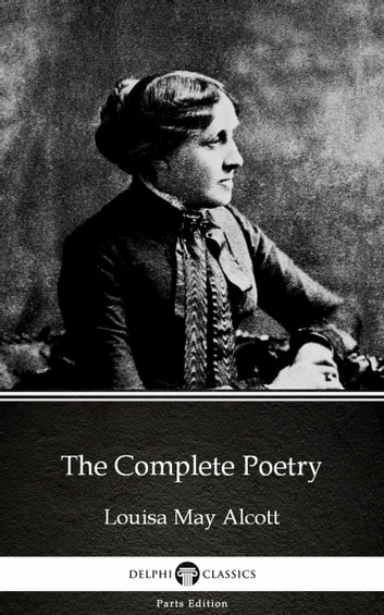 The Complete Poetry by Louisa May Alcott (Illustrated) ebook by Louisa May Alcott