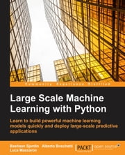 Large Scale Machine Learning with Python ebook by Bastiaan Sjardin,Luca Massaron,Alberto Boschetti