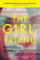 The Girlfriend - A Novel ebook by Sarah Naughton