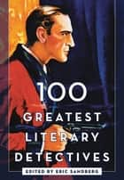 100 Greatest Literary Detectives ebook by Eric Sandberg