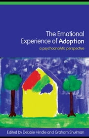 The Emotional Experience of Adoption: A Psychoanalytic Perspective ebook by Hindle, Debbie