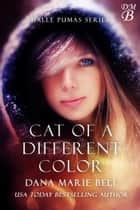 Cat of a Different Color - Halle Pumas, #3 ebook by Dana Marie Bell