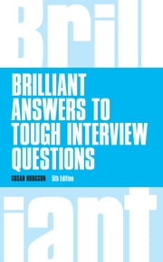 Brilliant Answers to Tough Interview Questions ebook by Mrs Susan Hodgson