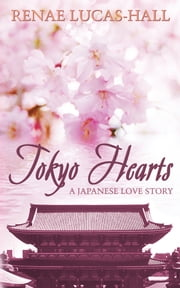 Tokyo Hearts - A Japanese Love Story ebook by Renae Lucas-Hall
