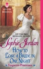 How to Lose a Bride in One Night ebook by Sophie Jordan