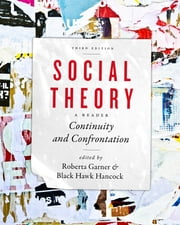 Social Theory: Continuity and Confrontation - A Reader, Third Edition ebook by Roberta Garner,Black Hawk Hancock
