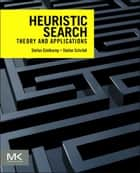 Heuristic Search - Theory and Applications ebook by Stefan Edelkamp, Stefan Schroedl