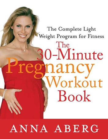 The 30-Minute Pregnancy Workout Book - The Complete Light Weight Program for Fitness ebook by Anna Aberg