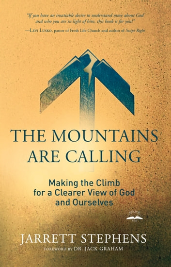 The Mountains Are Calling - Making the Climb for a Clearer View of God and Ourselves ebook by Jarrett Stephens