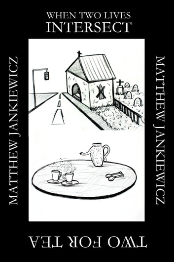 Two for Tea / When Two Lives Intersect ebook by Matthew Jankiewicz