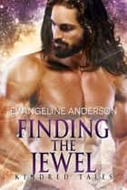 Finding the Jewel...Book 8 in the Kindred Tales Series ebook by Evangeline Anderson