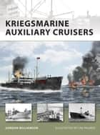 Kriegsmarine Auxiliary Cruisers ebook by Gordon Williamson, Mr Ian Palmer