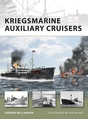 Kriegsmarine Auxiliary Cruisers ebook by Gordon Williamson,Mr Ian Palmer