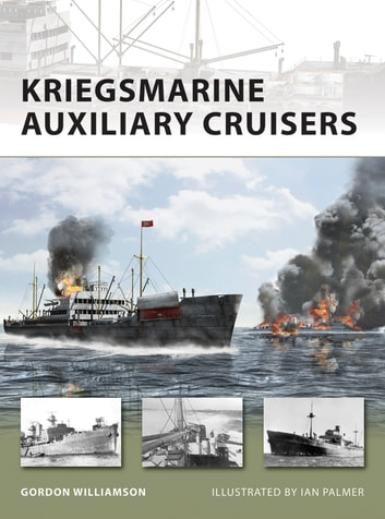 Kriegsmarine Auxiliary Cruisers ebook by Gordon Williamson