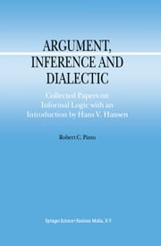 Argument, Inference and Dialectic - Collected Papers on Informal Logic with an Introduction by Hans V. Hansen ebook by Hans V. Hansen,Robert Pinto